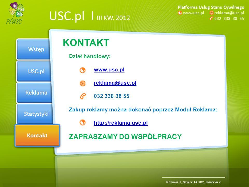 Section 1 USC.pl Reklama Statystyki Kontakt USC.pl | III KW. 2012 Wstęp Kontakt Technika IT, Gliwice 44-102, Toszecka 2 KONTAKT Dział handlowy: www.us