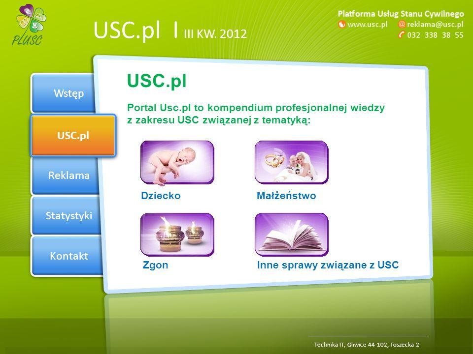 Section 1 USC.pl Reklama Statystyki Kontakt USC.pl | III KW. 2012 Wstęp USC.pl Technika IT, Gliwice 44-102, Toszecka 2 USC.pl Portal Usc.pl to kompend