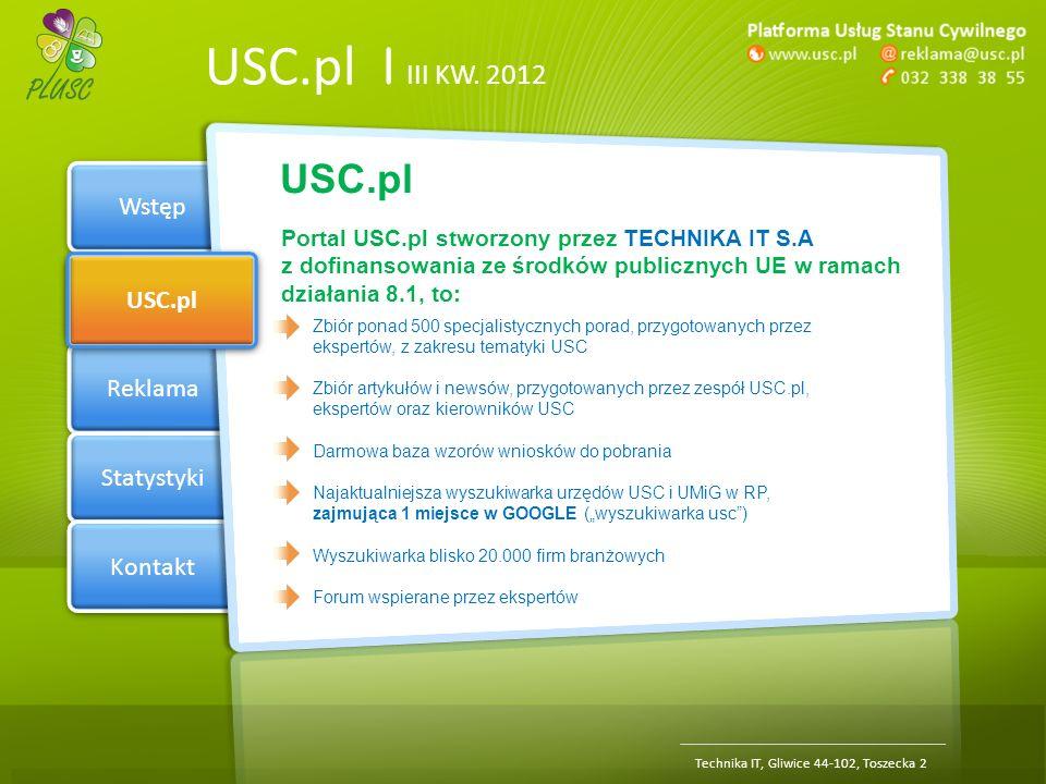 Section 1 USC.pl Reklama Statystyki Kontakt USC.pl | III KW. 2012 Wstęp USC.pl Technika IT, Gliwice 44-102, Toszecka 2 Portal USC.pl stworzony przez T