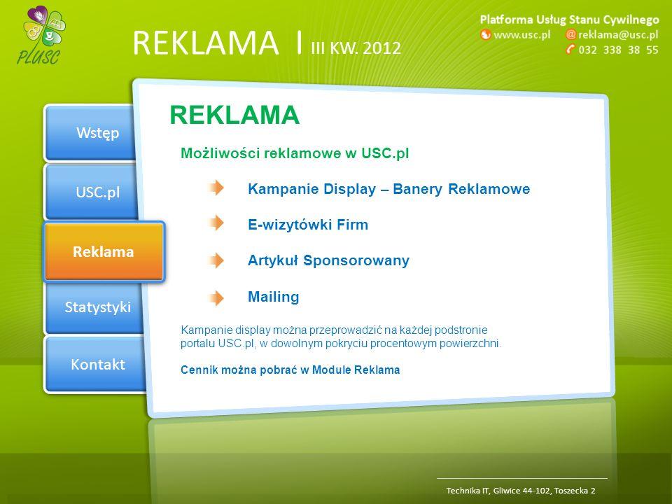 Section 1 USC.pl Reklama Statystyki Kontakt REKLAMA | III KW. 2012 Wstęp Reklama Technika IT, Gliwice 44-102, Toszecka 2 REKLAMA Możliwości reklamowe