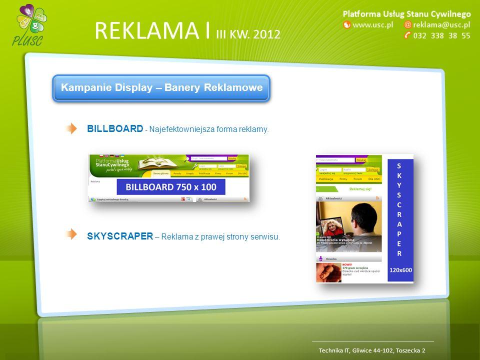 REKLAMA | III KW. 2012 Technika IT, Gliwice 44-102, Toszecka 2 Kampanie Display – Banery Reklamowe BILLBOARD - Najefektowniejsza forma reklamy. SKYSCR