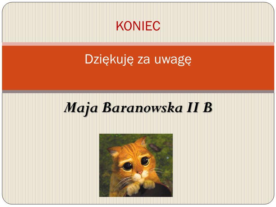 Maja Baranowska II B KONIEC Dziękuję za uwagę