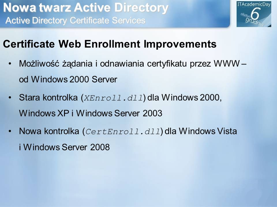 Nowa twarz Active Directory Active Directory Certificate Services Certificate Web Enrollment Improvements Możliwość żądania i odnawiania certyfikatu p