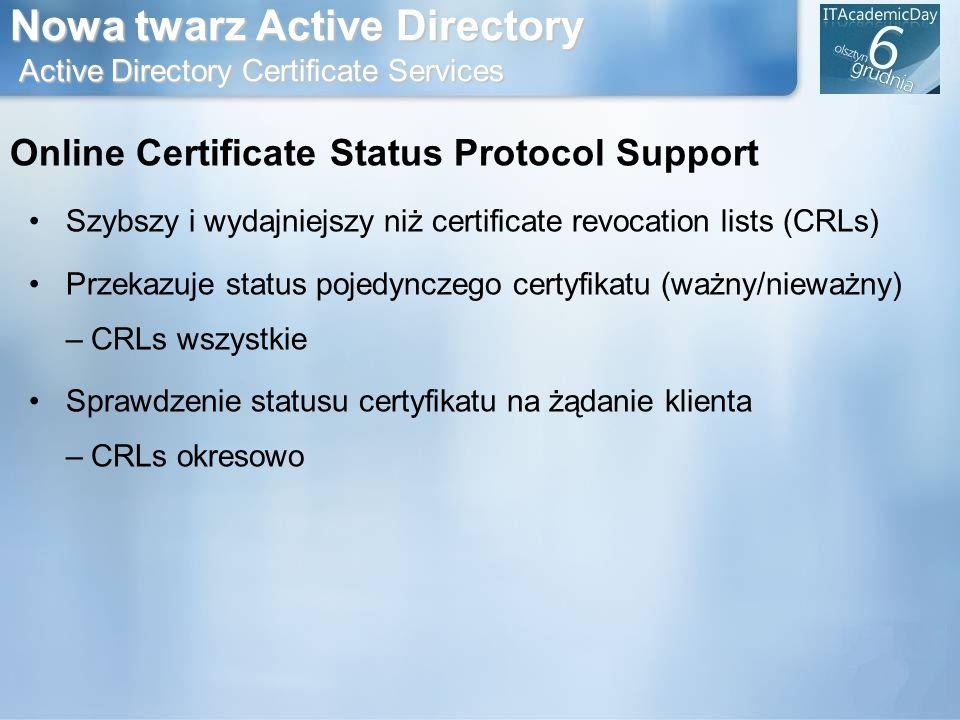 Nowa twarz Active Directory Active Directory Certificate Services Online Certificate Status Protocol Support Szybszy i wydajniejszy niż certificate re