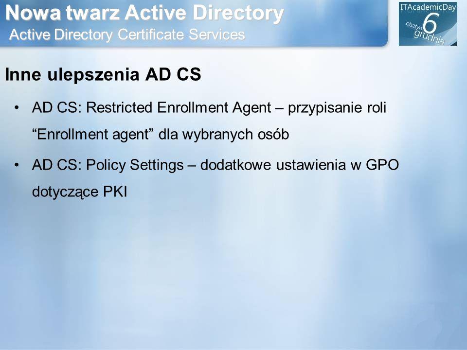 Nowa twarz Active Directory Active Directory Certificate Services Inne ulepszenia AD CS AD CS: Restricted Enrollment Agent – przypisanie roli Enrollme
