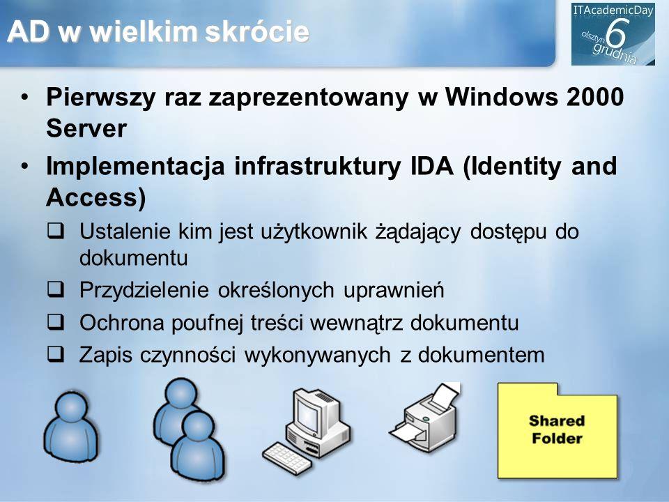 AD w wielkim skrócie Pierwszy raz zaprezentowany w Windows 2000 Server Implementacja infrastruktury IDA (Identity and Access) Ustalenie kim jest użytk