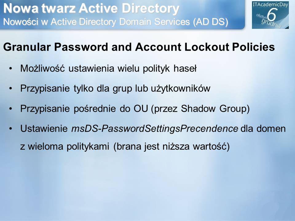 Nowa twarz Active Directory Nowości w Active Directory Domain Services (AD DS) Granular Password and Account Lockout Policies Możliwość ustawienia wie