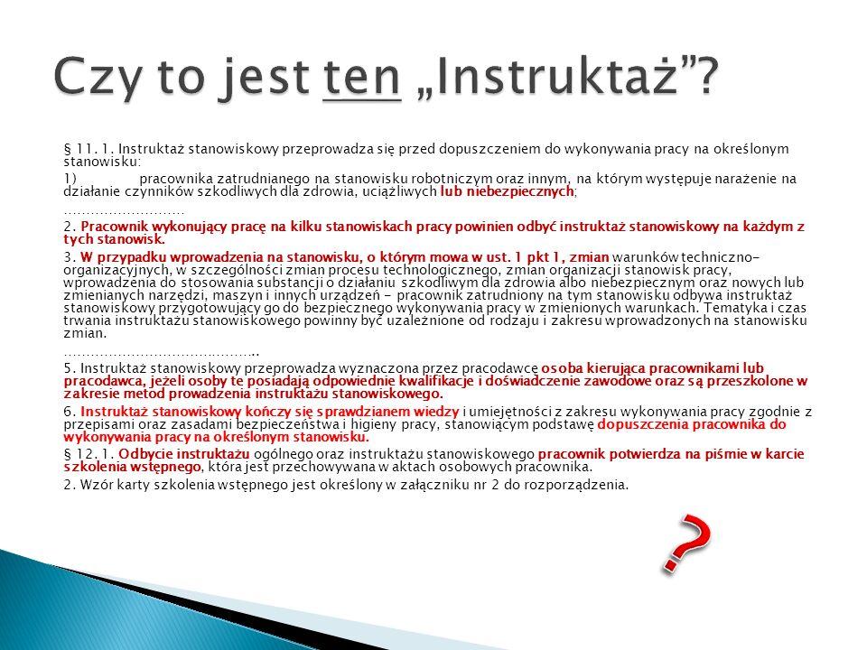§ 11. 1. Instruktaż stanowiskowy przeprowadza się przed dopuszczeniem do wykonywania pracy na określonym stanowisku: 1)pracownika zatrudnianego na sta