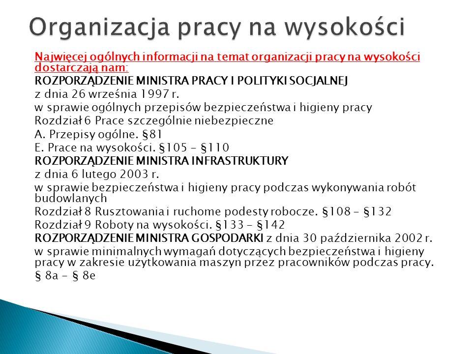 Najwięcej ogólnych informacji na temat organizacji pracy na wysokości dostarczają nam: ROZPORZĄDZENIE MINISTRA PRACY I POLITYKI SOCJALNEJ z dnia 26 wr