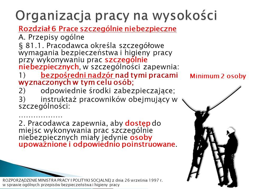 Rozdział 6 Prace szczególnie niebezpieczne A. Przepisy ogólne § 81.1. Pracodawca określa szczegółowe wymagania bezpieczeństwa i higieny pracy przy wyk
