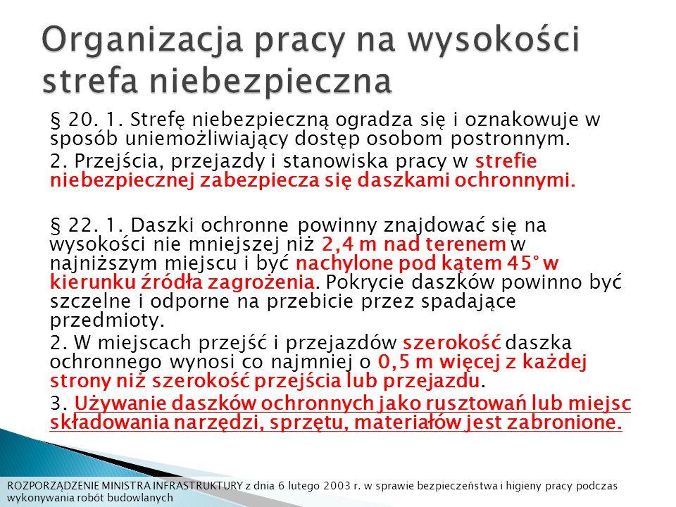 § 20. 1. Strefę niebezpieczną ogradza się i oznakowuje w sposób uniemożliwiający dostęp osobom postronnym. 2. Przejścia, przejazdy i stanowiska pracy