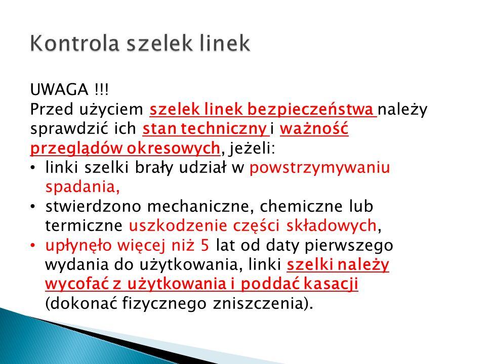 UWAGA !!! Przed użyciem szelek linek bezpieczeństwa należy sprawdzić ich stan techniczny i ważność przeglądów okresowych, jeżeli: linki szelki brały u