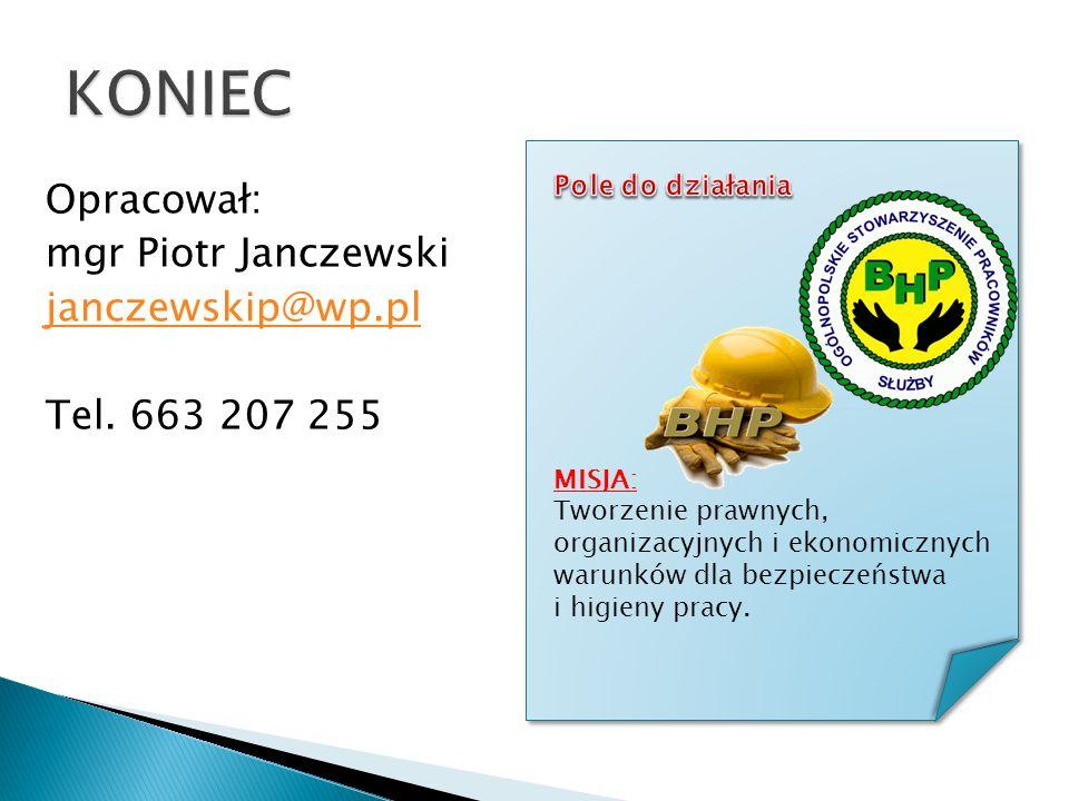 Opracował: mgr Piotr Janczewski janczewskip@wp.pl Tel. 663 207 255 MISJA: Tworzenie prawnych, organizacyjnych i ekonomicznych warunków dla bezpieczeńs