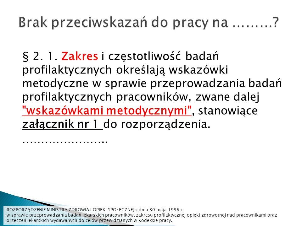 § 2. 1. Zakres i częstotliwość badań profilaktycznych określają wskazówki metodyczne w sprawie przeprowadzania badań profilaktycznych pracowników, zwa
