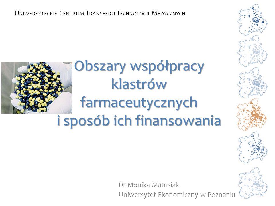 Dr Monika Matusiak Uniwersytet Ekonomiczny w Poznaniu U NIWERSYTECKIE C ENTRUM T RANSFERU T ECHNOLOGII M EDYCZNYCH Obszary współpracy klastrów farmace