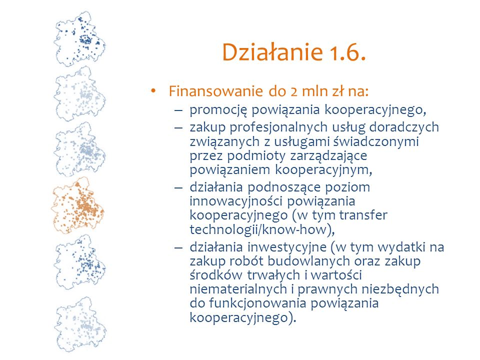 Działanie 1.6. Finansowanie do 2 mln zł na: – promocję powiązania kooperacyjnego, – zakup profesjonalnych usług doradczych związanych z usługami świad