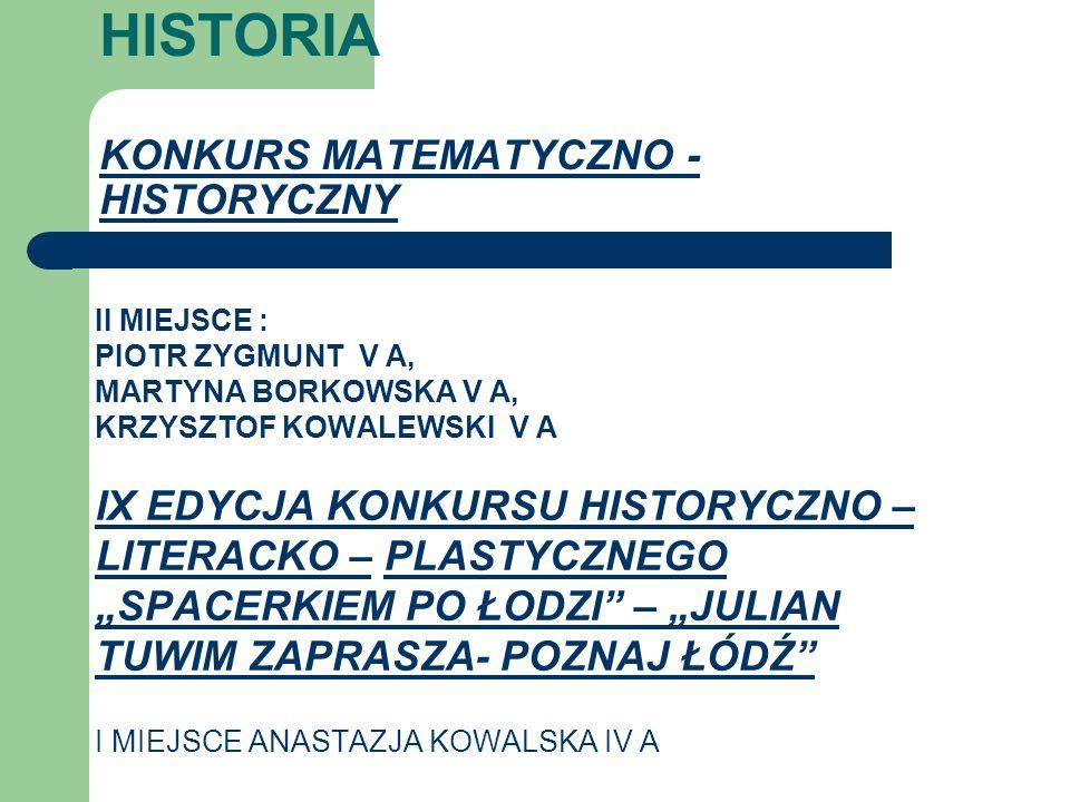 HISTORIA KONKURS MATEMATYCZNO - HISTORYCZNY II MIEJSCE : PIOTR ZYGMUNT V A, MARTYNA BORKOWSKA V A, KRZYSZTOF KOWALEWSKI V A IX EDYCJA KONKURSU HISTORY