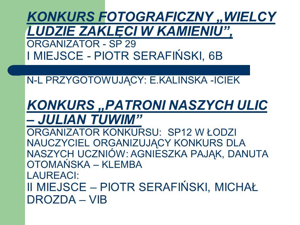KONKURS FOTOGRAFICZNY WIELCY LUDZIE ZAKLĘCI W KAMIENIU, ORGANIZATOR - SP 29 I MIEJSCE - PIOTR SERAFIŃSKI, 6B N-L PRZYGOTOWUJĄCY: E.KALINSKA -ICIEK KON