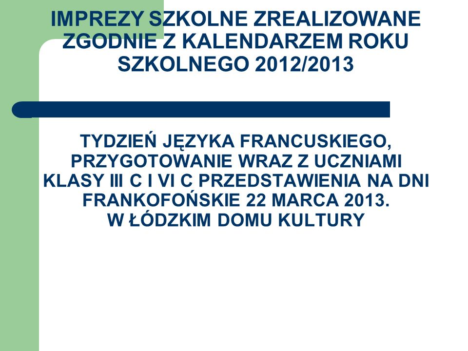 IMPREZY SZKOLNE ZREALIZOWANE ZGODNIE Z KALENDARZEM ROKU SZKOLNEGO 2012/2013 TYDZIEŃ JĘZYKA FRANCUSKIEGO, PRZYGOTOWANIE WRAZ Z UCZNIAMI KLASY III C I V