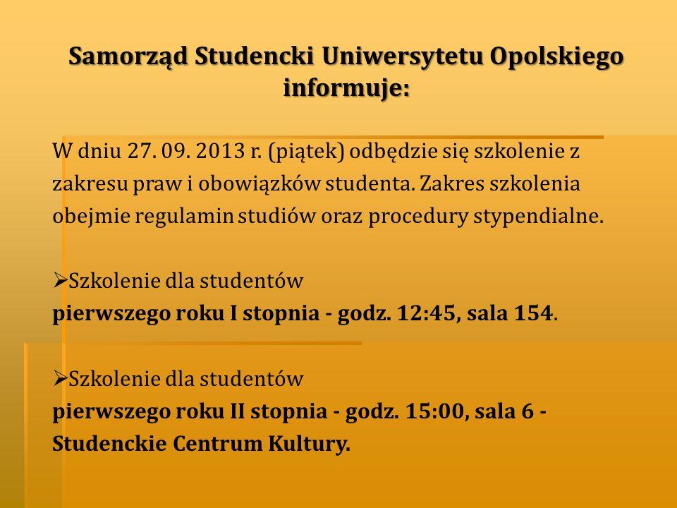 Samorząd Studencki Uniwersytetu Opolskiego informuje: W dniu 27. 09. 2013 r. (piątek) odbędzie się szkolenie z zakresu praw i obowiązków studenta. Zak