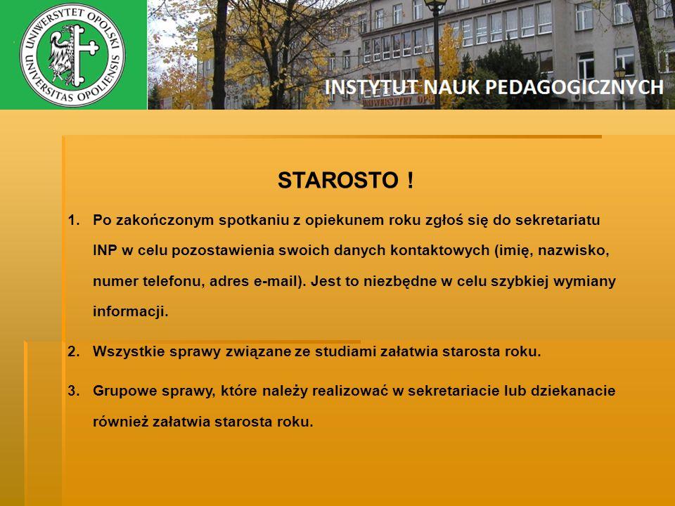 STAROSTO ! 1.Po zakończonym spotkaniu z opiekunem roku zgłoś się do sekretariatu INP w celu pozostawienia swoich danych kontaktowych (imię, nazwisko,
