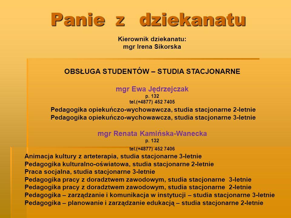 Panie z dziekanatu Kierownik dziekanatu: mgr Irena Sikorska OBSŁUGA STUDENTÓW – STUDIA STACJONARNE mgr Ewa Jędrzejczak p. 132 tel.(+4877) 452 7405 Ped