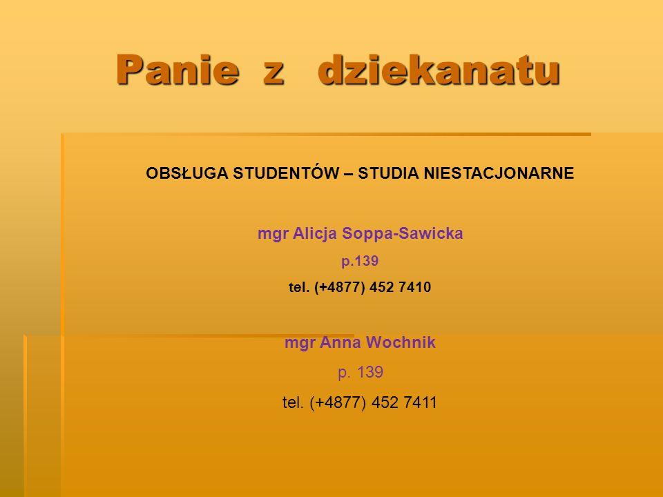 Panie z dziekanatu OBSŁUGA STUDENTÓW – STUDIA NIESTACJONARNE mgr Alicja Soppa-Sawicka p.139 tel. (+4877) 452 7410 mgr Anna Wochnik p. 139 tel. (+4877)