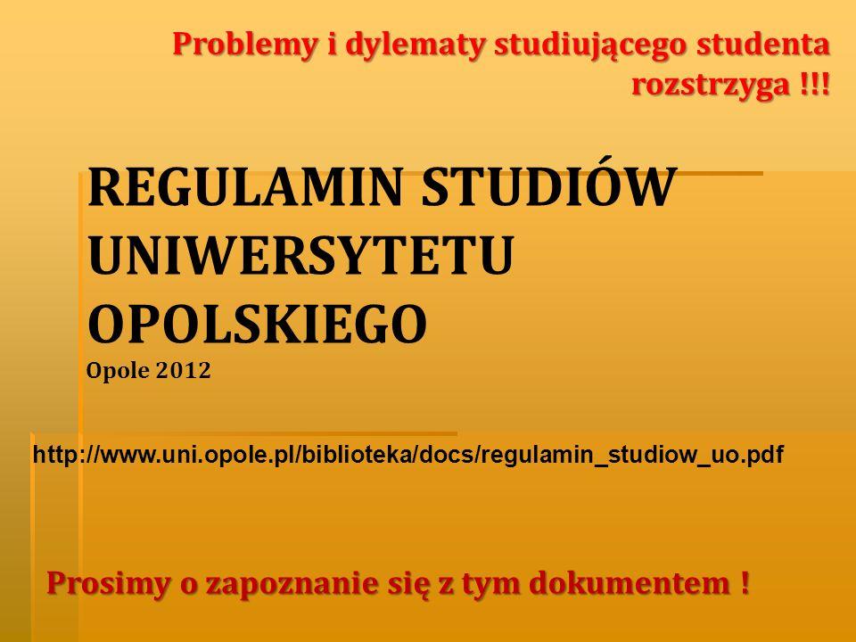 REGULAMIN STUDIÓW UNIWERSYTETU OPOLSKIEGO Opole 2012 http://www.uni.opole.pl/biblioteka/docs/regulamin_studiow_uo.pdf Problemy i dylematy studiującego