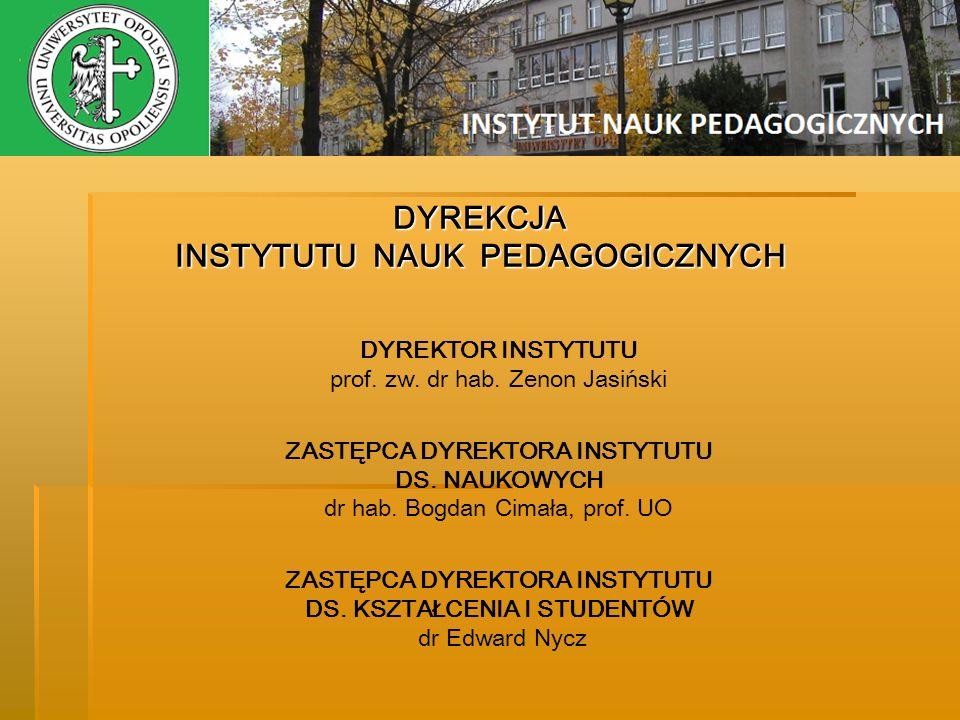 DYREKCJA INSTYTUTU NAUK PEDAGOGICZNYCH DYREKTOR INSTYTUTU prof. zw. dr hab. Zenon Jasiński ZASTĘPCA DYREKTORA INSTYTUTU DS. NAUKOWYCH dr hab. Bogdan C
