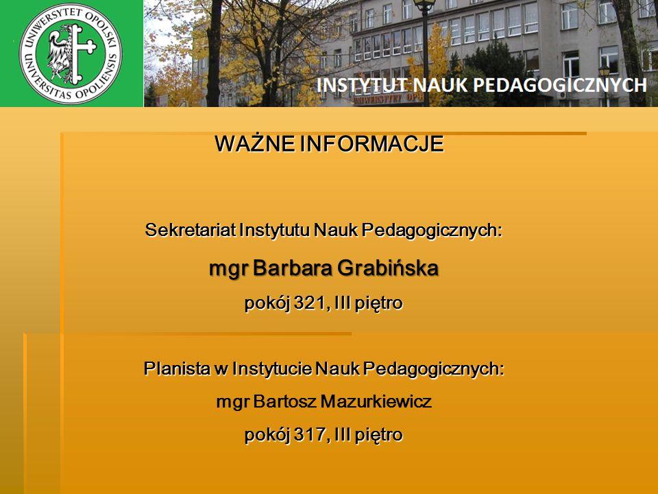 WAŻNE INFORMACJE Sekretariat Instytutu Nauk Pedagogicznych: mgr Barbara Grabińska pokój 321, III piętro Planista w Instytucie Nauk Pedagogicznych: mgr
