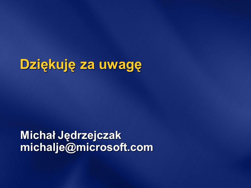 Dziękuję za uwagę Michał Jędrzejczak michalje@microsoft.com