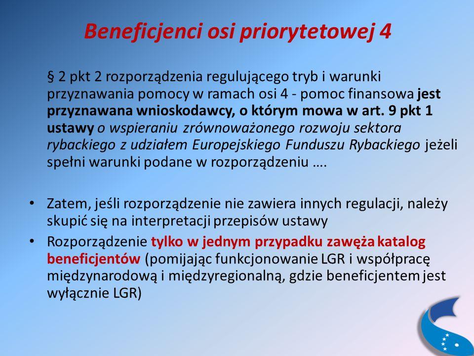 Beneficjenci osi priorytetowej 4 § 2 pkt 2 rozporządzenia regulującego tryb i warunki przyznawania pomocy w ramach osi 4 - pomoc finansowa jest przyznawana wnioskodawcy, o którym mowa w art.