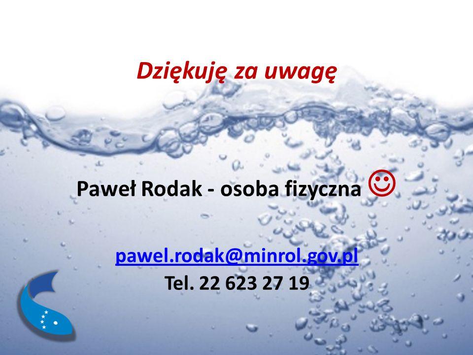 Dziękuję za uwagę Paweł Rodak - osoba fizyczna pawel.rodak@minrol.gov.pl Tel. 22 623 27 19