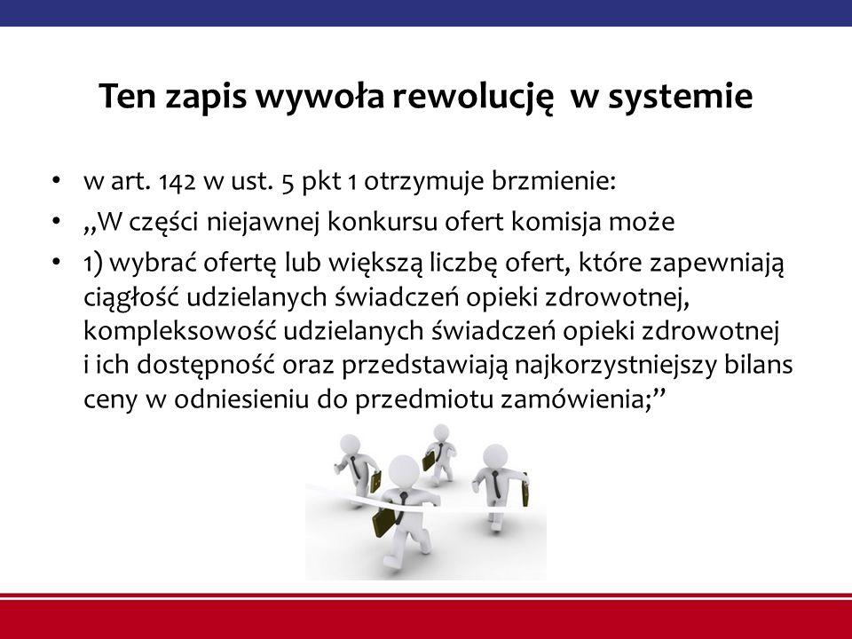 Ten zapis wywoła rewolucję w systemie w art. 142 w ust. 5 pkt 1 otrzymuje brzmienie: W części niejawnej konkursu ofert komisja może 1) wybrać ofertę l