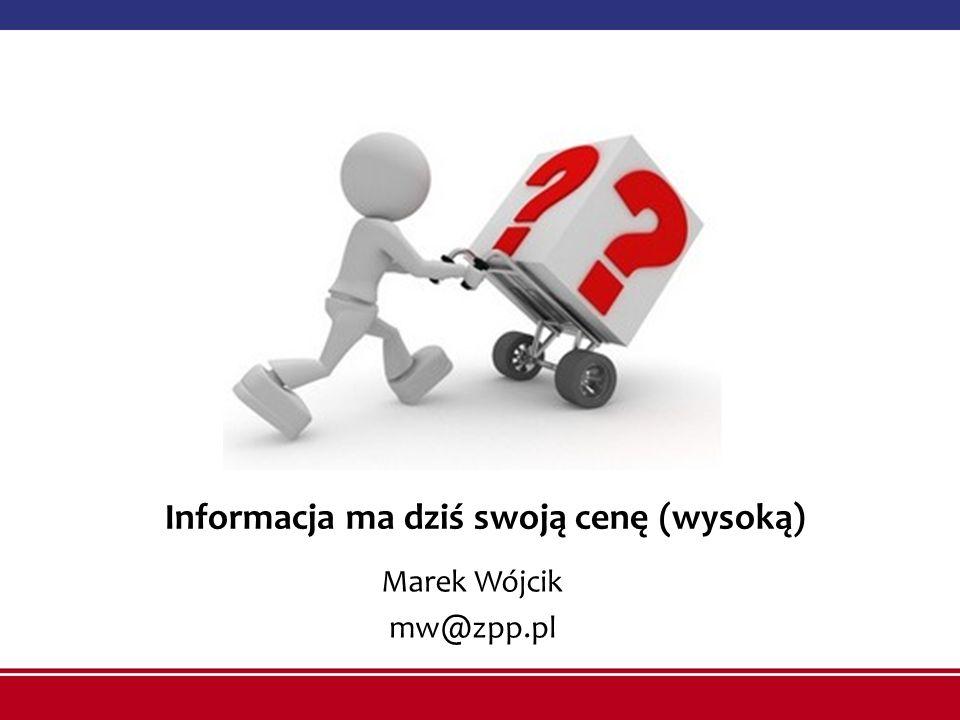 Informacja ma dziś swoją cenę (wysoką) Marek Wójcik mw@zpp.pl