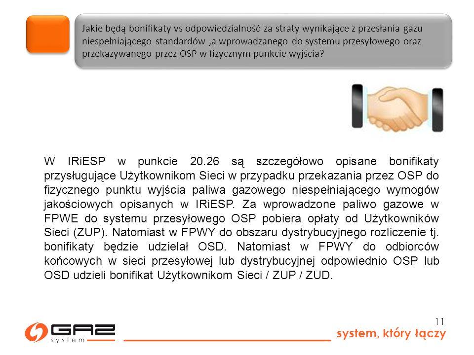 system, który łączy 11 Jakie będą bonifikaty vs odpowiedzialność za straty wynikające z przesłania gazu niespełniającego standardów,a wprowadzanego do systemu przesyłowego oraz przekazywanego przez OSP w fizycznym punkcie wyjścia.