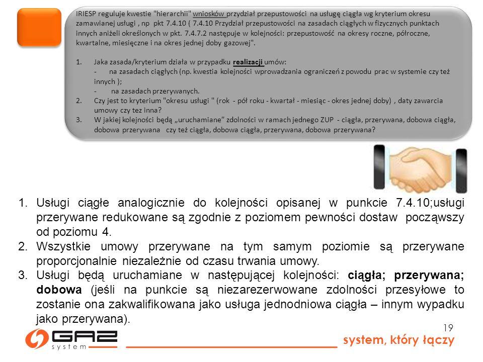 system, który łączy 19 IRIESP reguluje kwestie hierarchii wniosków przydział przepustowości na usługę ciągła wg kryterium okresu zamawianej usługi, np pkt 7.4.10 ( 7.4.10 Przydział przepustowości na zasadach ciągłych w fizycznych punktach innych aniżeli określonych w pkt.