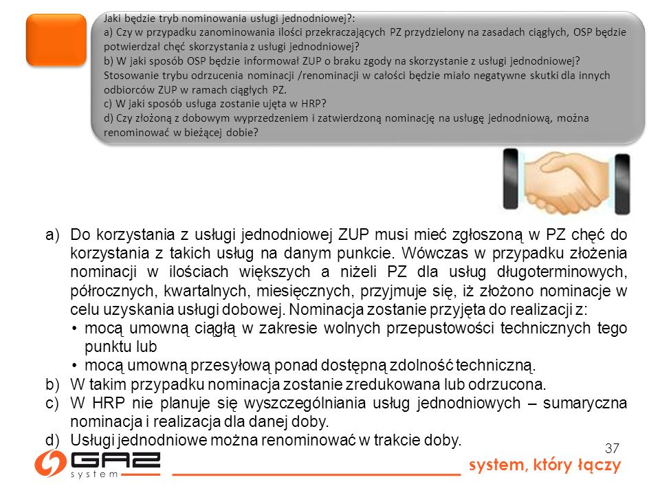 system, który łączy 37 Jaki będzie tryb nominowania usługi jednodniowej : a) Czy w przypadku zanominowania ilości przekraczających PZ przydzielony na zasadach ciągłych, OSP będzie potwierdzał chęć skorzystania z usługi jednodniowej.
