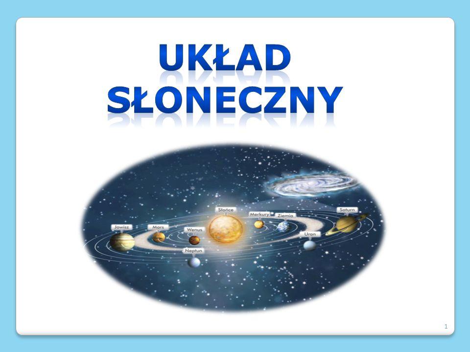 2 Układ Słoneczny – układ planetarny składający się ze Słońca i powiązanych z nim grawitacyjnie ciał niebieskich.