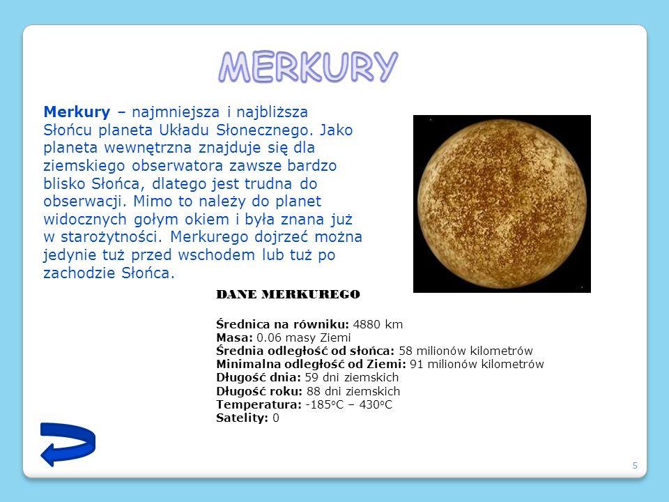 5 Merkury – najmniejsza i najbliższa Słońcu planeta Układu Słonecznego. Jako planeta wewnętrzna znajduje się dla ziemskiego obserwatora zawsze bardzo