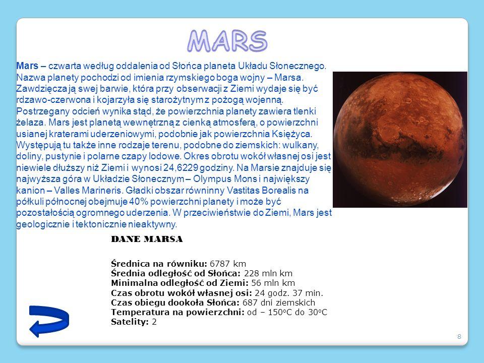 8 Mars – czwarta według oddalenia od Słońca planeta Układu Słonecznego. Nazwa planety pochodzi od imienia rzymskiego boga wojny – Marsa. Zawdzięcza ją