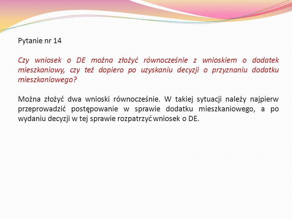 Pytanie nr 14 Czy wniosek o DE można złożyć równocześnie z wnioskiem o dodatek mieszkaniowy, czy też dopiero po uzyskaniu decyzji o przyznaniu dodatku