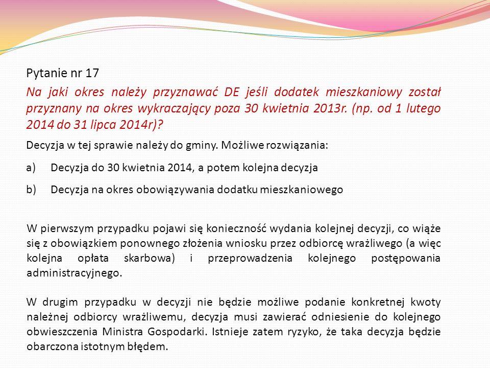 Pytanie nr 17 Na jaki okres należy przyznawać DE jeśli dodatek mieszkaniowy został przyznany na okres wykraczający poza 30 kwietnia 2013r. (np. od 1 l