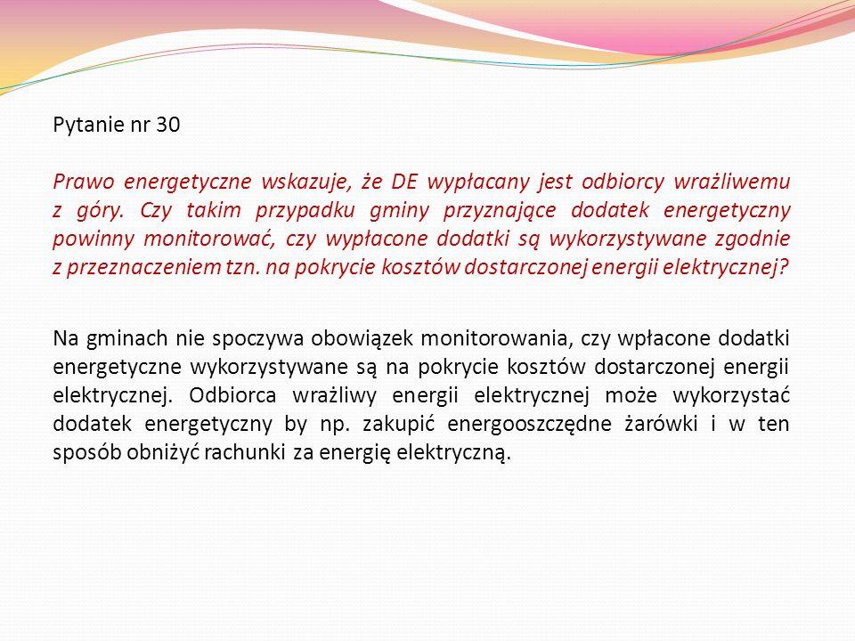 Pytanie nr 30 Prawo energetyczne wskazuje, że DE wypłacany jest odbiorcy wrażliwemu z góry. Czy takim przypadku gminy przyznające dodatek energetyczny