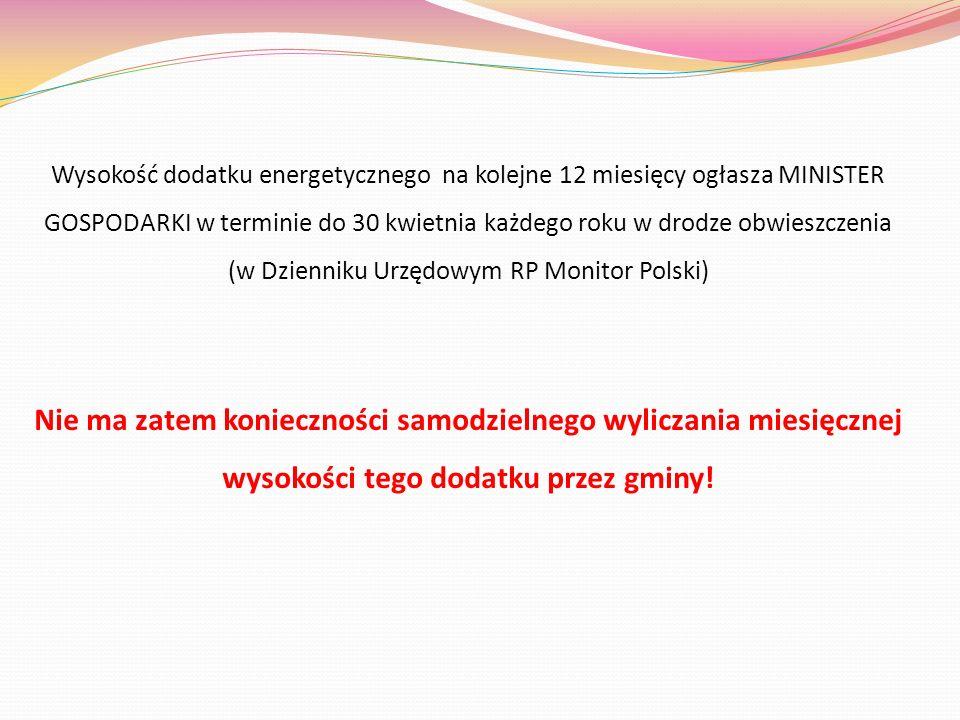 Wysokość dodatku energetycznego na kolejne 12 miesięcy ogłasza MINISTER GOSPODARKI w terminie do 30 kwietnia każdego roku w drodze obwieszczenia (w Dz
