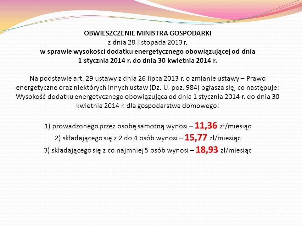 OBWIESZCZENIE MINISTRA GOSPODARKI z dnia 28 listopada 2013 r. w sprawie wysokości dodatku energetycznego obowiązującej od dnia 1 stycznia 2014 r. do d