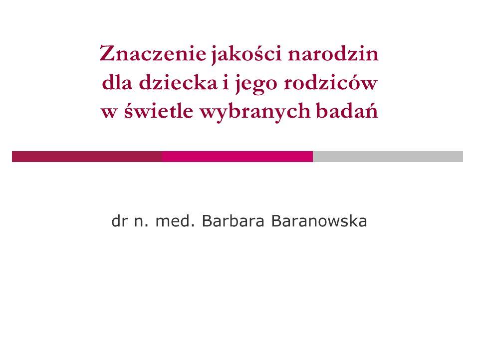 Znaczenie jakości narodzin dla dziecka i jego rodziców w świetle wybranych badań dr n.