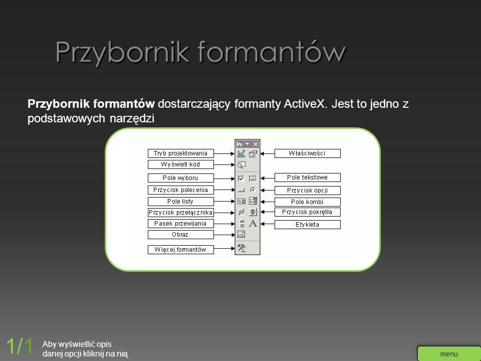 Przybornik formantów dostarczający formanty ActiveX. Jest to jedno z podstawowych narzędzi Aby wyświetlić opis danej opcji kliknij na nią 1/1 menu