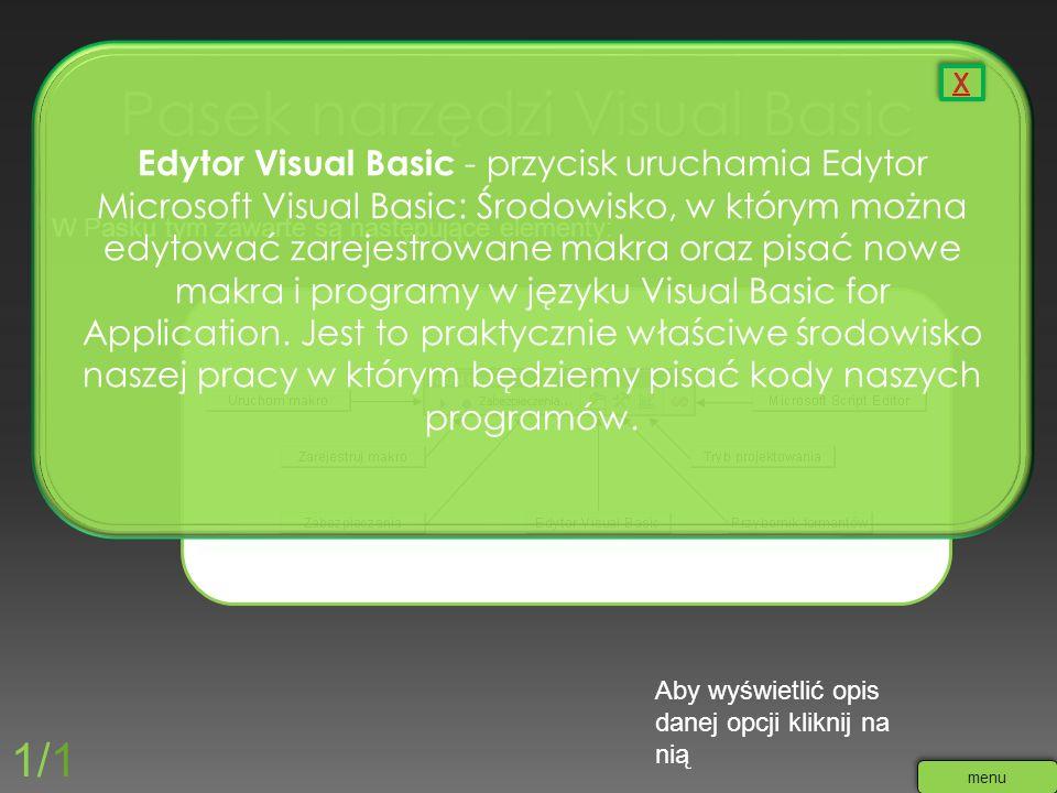 W Pasku tym zawarte są następujące elementy: Aby wyświetlić opis danej opcji kliknij na nią 1/1 menu Edytor Visual Basic - przycisk uruchamia Edytor M