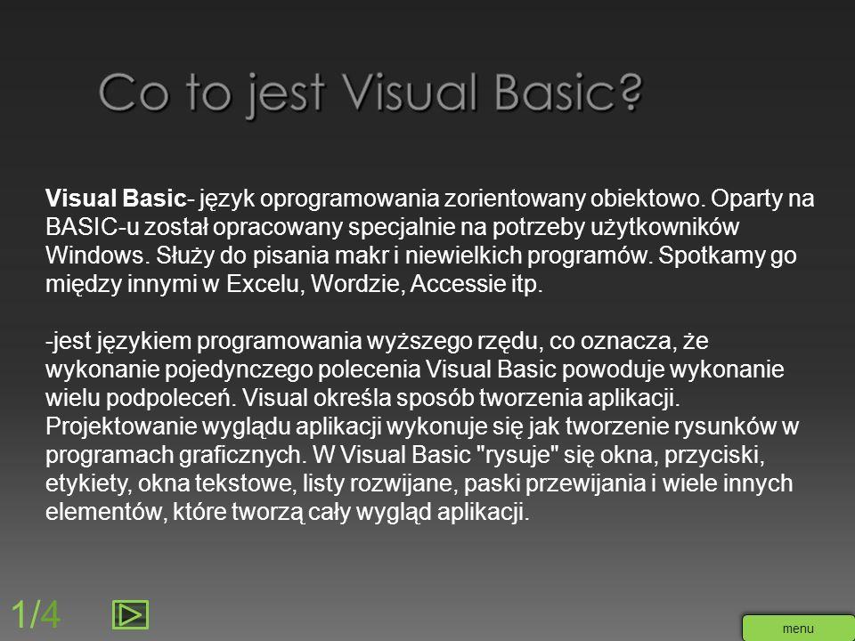 Visual Basic- język oprogramowania zorientowany obiektowo. Oparty na BASIC-u został opracowany specjalnie na potrzeby użytkowników Windows. Służy do p
